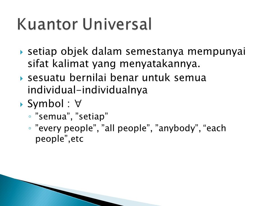 Kuantor Universal setiap objek dalam semestanya mempunyai sifat kalimat yang menyatakannya.