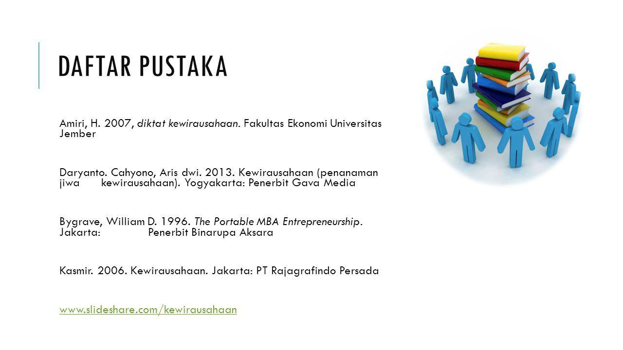 Daftar pustaka Amiri, H. 2007, diktat kewirausahaan. Fakultas Ekonomi Universitas Jember.