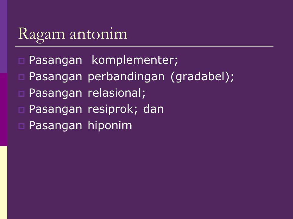 Ragam antonim Pasangan komplementer; Pasangan perbandingan (gradabel);