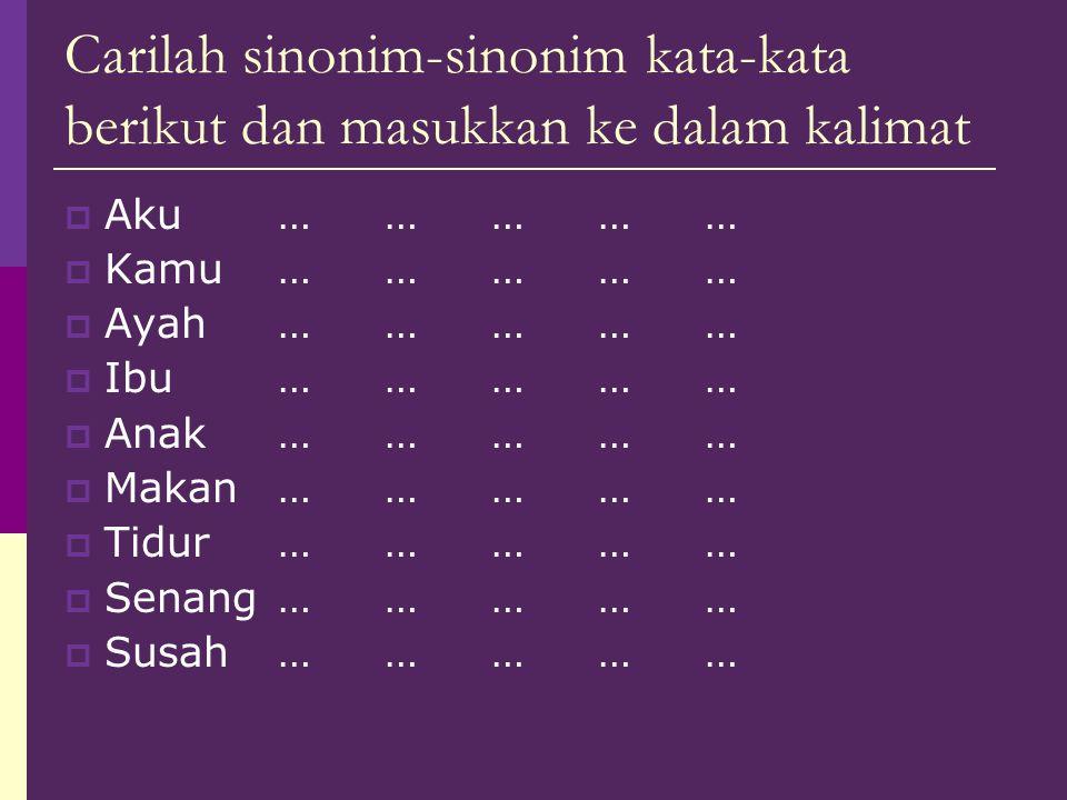 Carilah sinonim-sinonim kata-kata berikut dan masukkan ke dalam kalimat