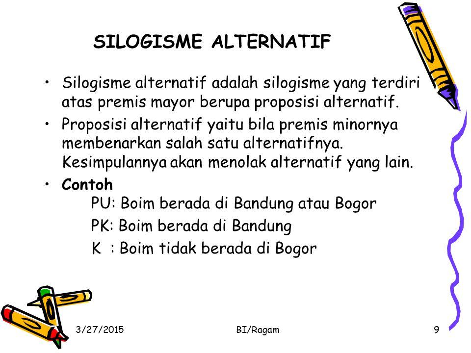 SILOGISME ALTERNATIF Silogisme alternatif adalah silogisme yang terdiri atas premis mayor berupa proposisi alternatif.