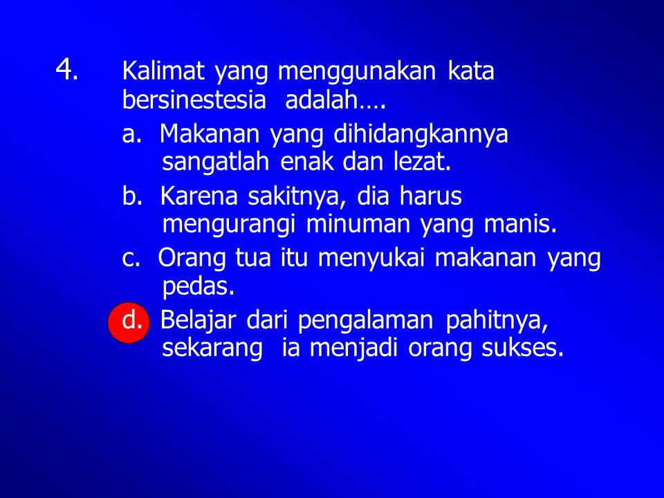 4. Kalimat yang menggunakan kata bersinestesia adalah….