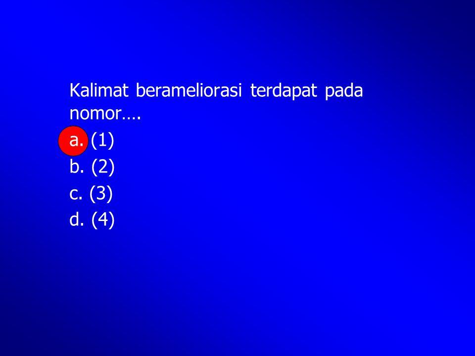 Kalimat berameliorasi terdapat pada nomor….