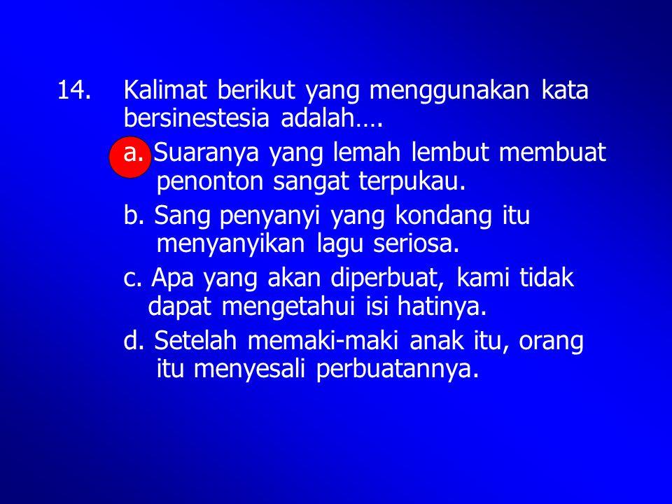 14. Kalimat berikut yang menggunakan kata bersinestesia adalah….