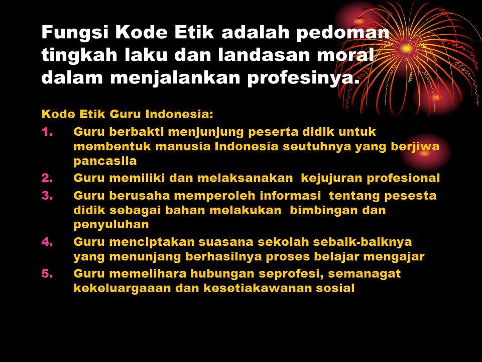Fungsi Kode Etik adalah pedoman tingkah laku dan landasan moral dalam menjalankan profesinya.