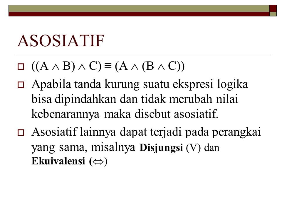ASOSIATIF ((A  B)  C) ≡ (A  (B  C))