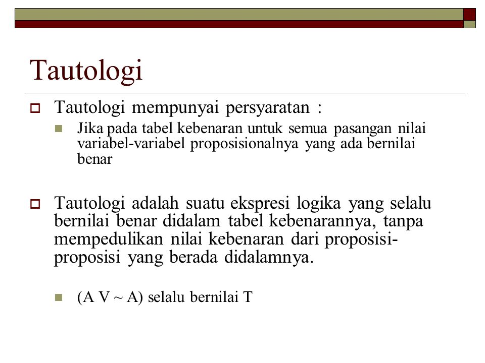 Tautologi Tautologi mempunyai persyaratan :