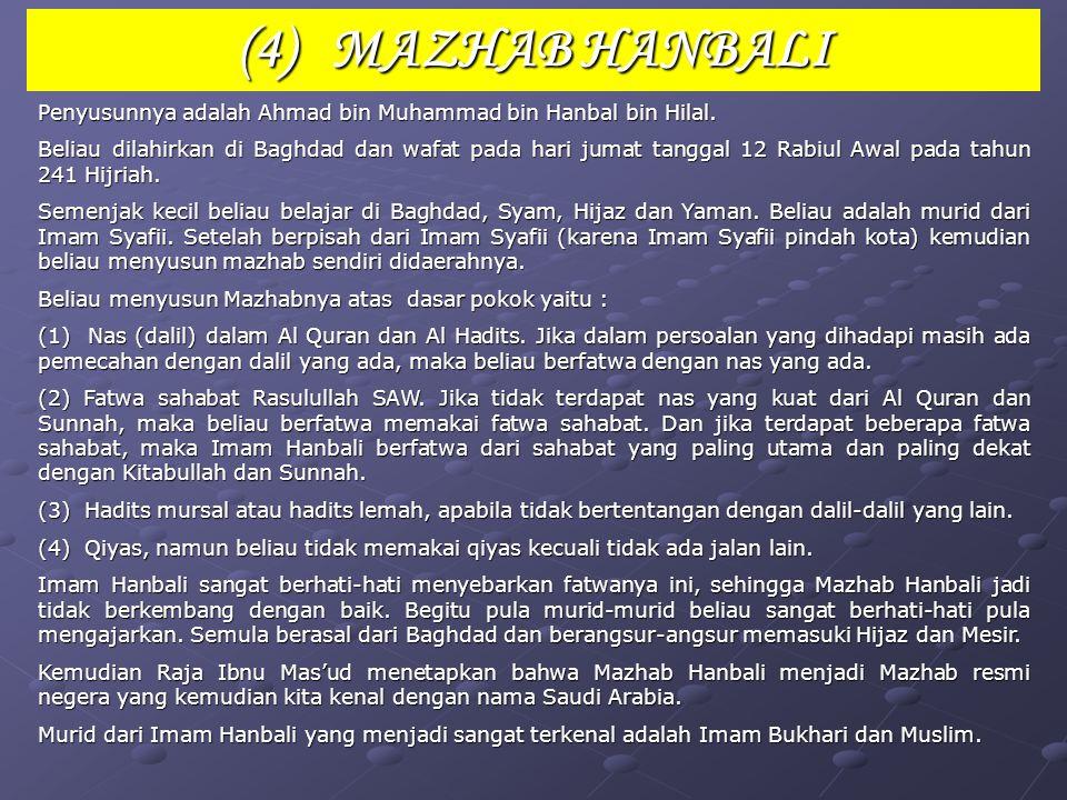 (4) MAZHAB HANBALI Penyusunnya adalah Ahmad bin Muhammad bin Hanbal bin Hilal.