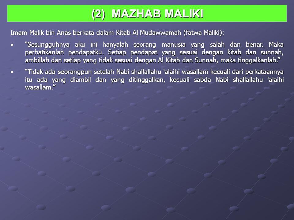 (2) MAZHAB MALIKI Imam Malik bin Anas berkata dalam Kitab Al Mudawwamah (fatwa Maliki):