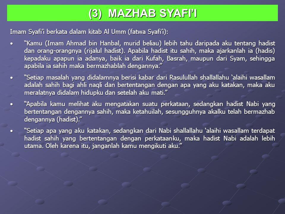 (3) MAZHAB SYAFI'I Imam Syafi'i berkata dalam kitab Al Umm (fatwa Syafi'i):