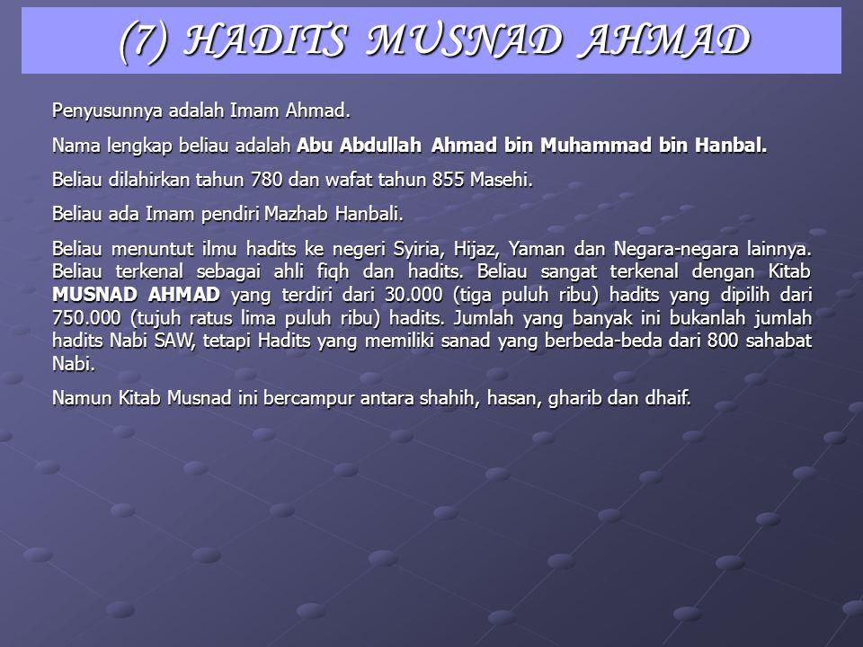 (7) HADITS MUSNAD AHMAD Penyusunnya adalah Imam Ahmad.