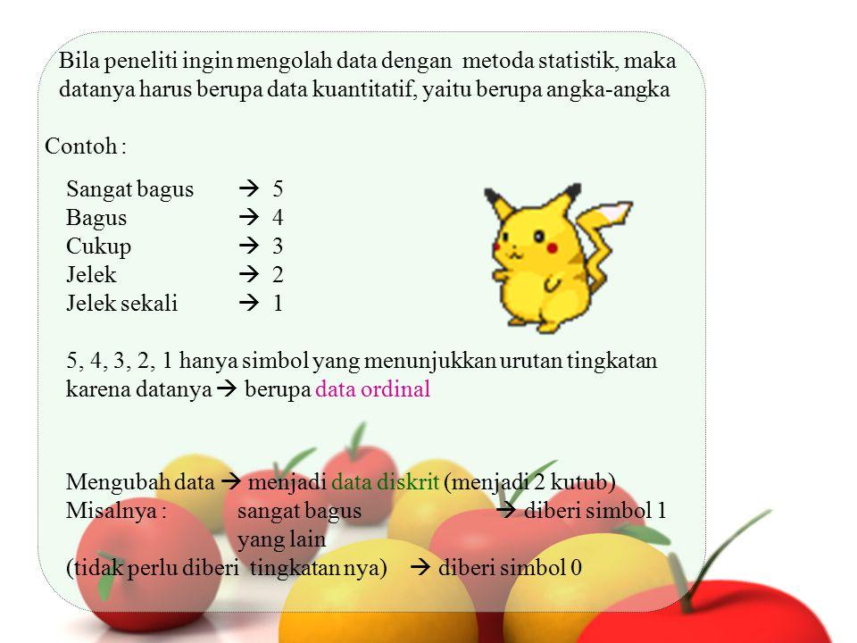 Bila peneliti ingin mengolah data dengan metoda statistik, maka