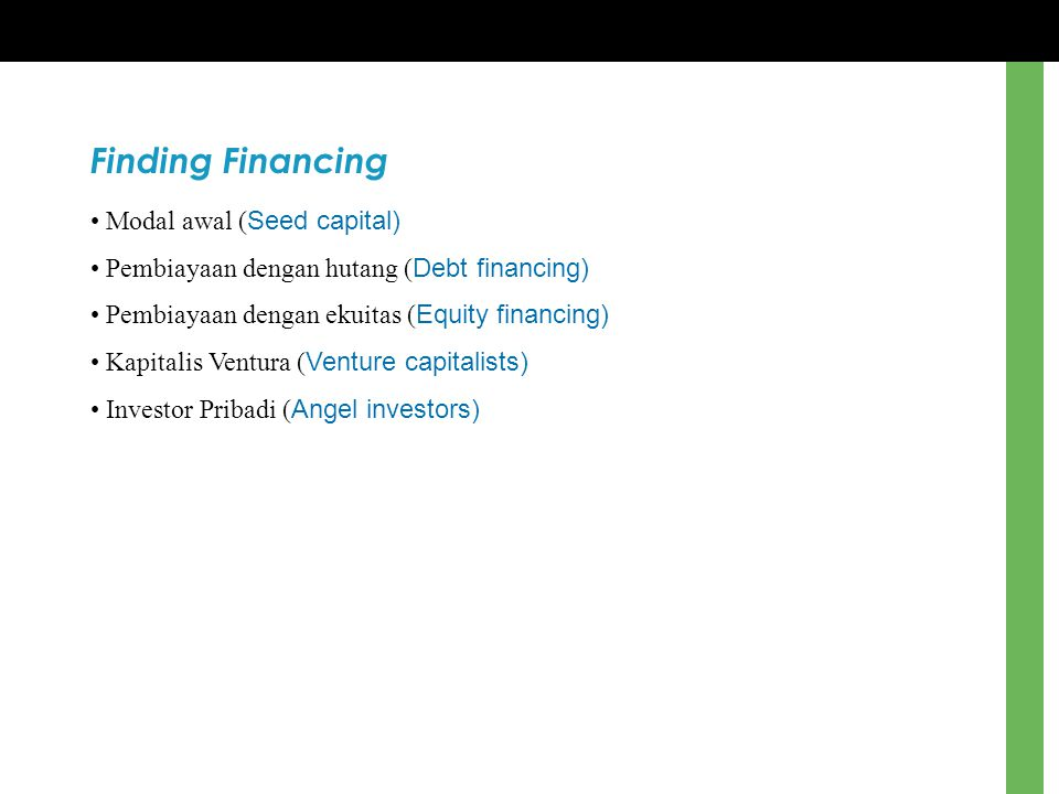 Finding Financing • Modal awal (Seed capital)