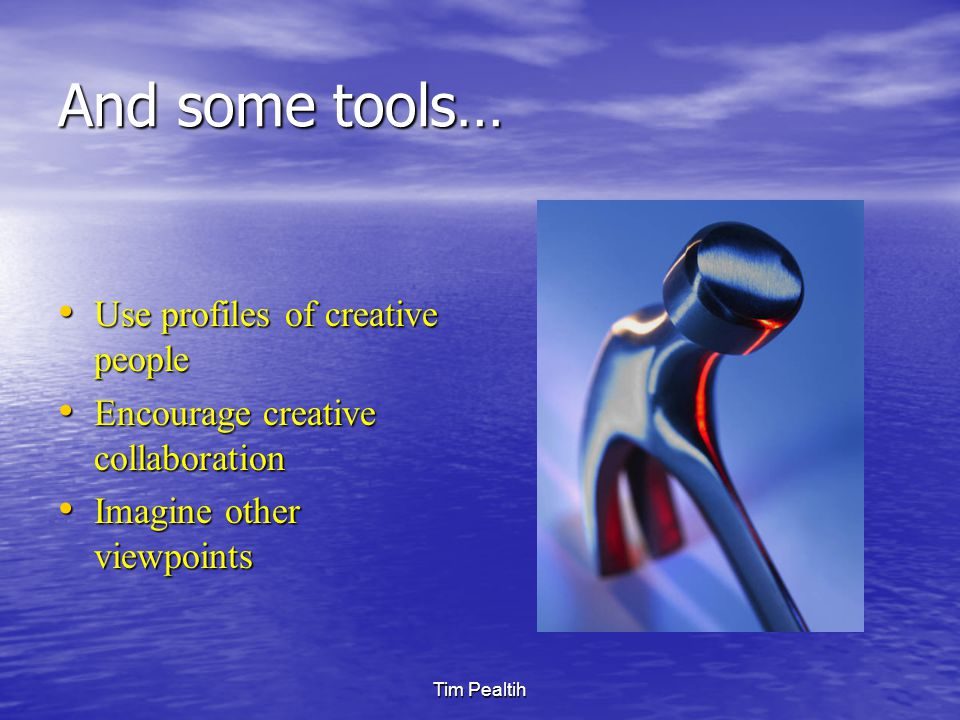 And some tools… Use profiles of creative people