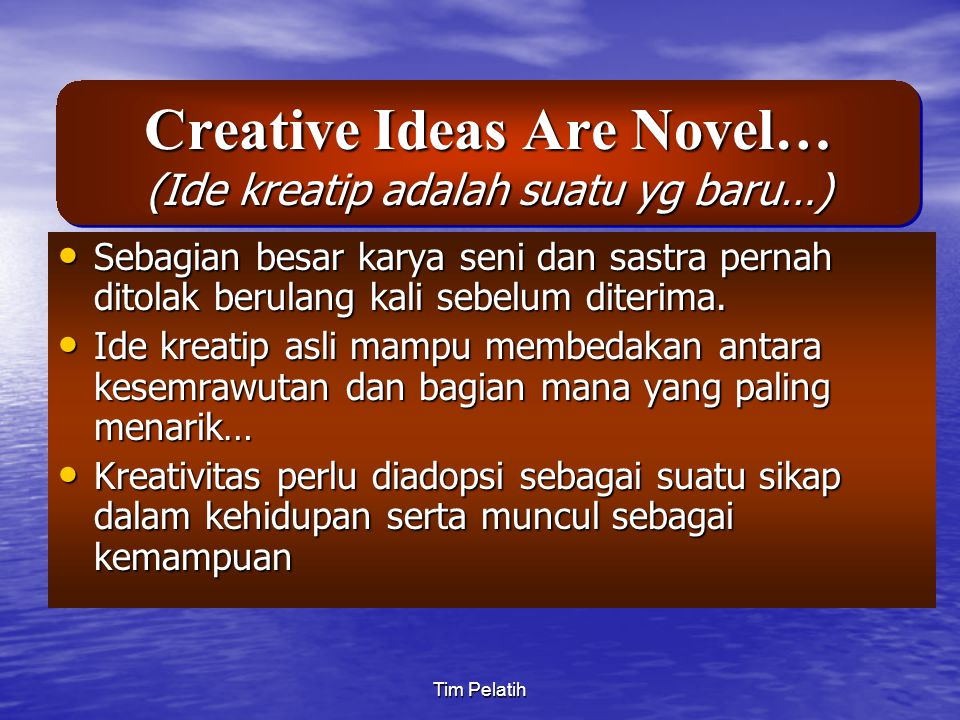 Creative Ideas Are Novel… (Ide kreatip adalah suatu yg baru…)