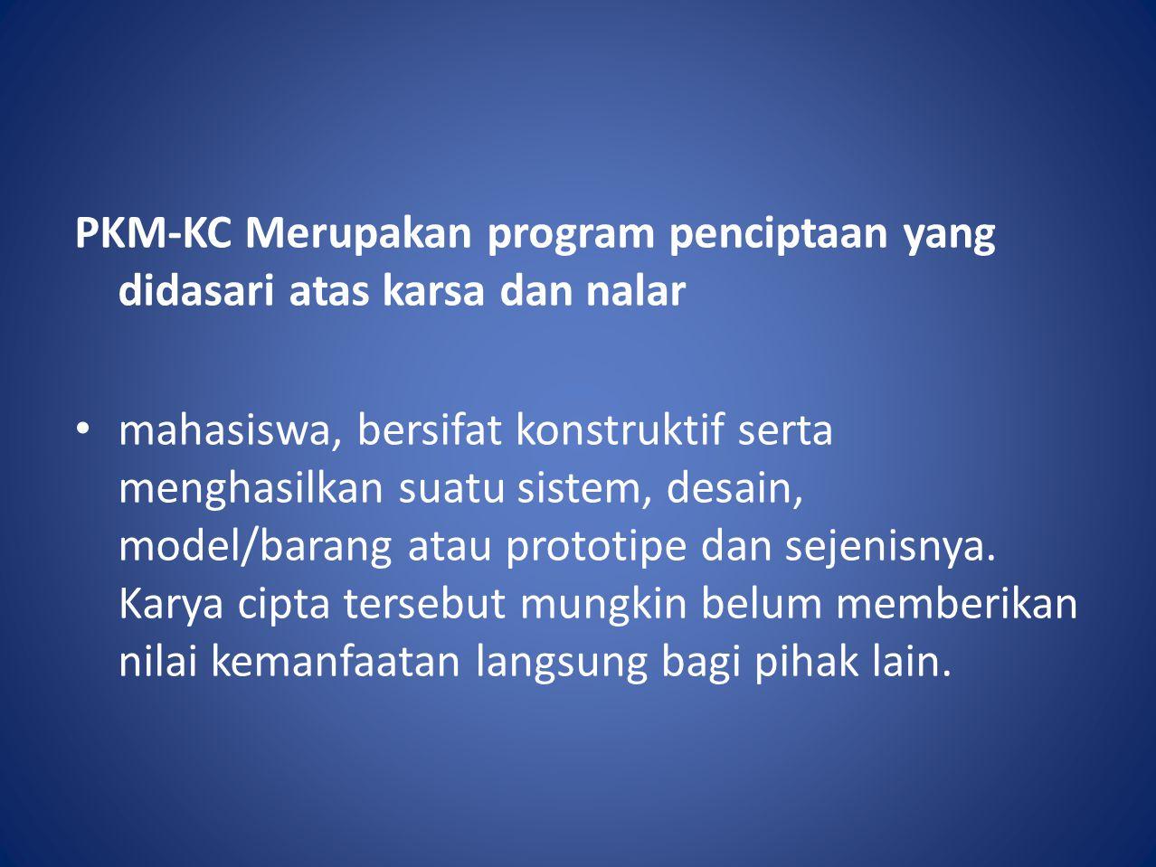 PKM-KC Merupakan program penciptaan yang didasari atas karsa dan nalar
