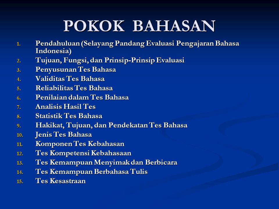 POKOK BAHASAN Pendahuluan (Selayang Pandang Evaluasi Pengajaran Bahasa Indonesia) Tujuan, Fungsi, dan Prinsip-Prinsip Evaluasi.