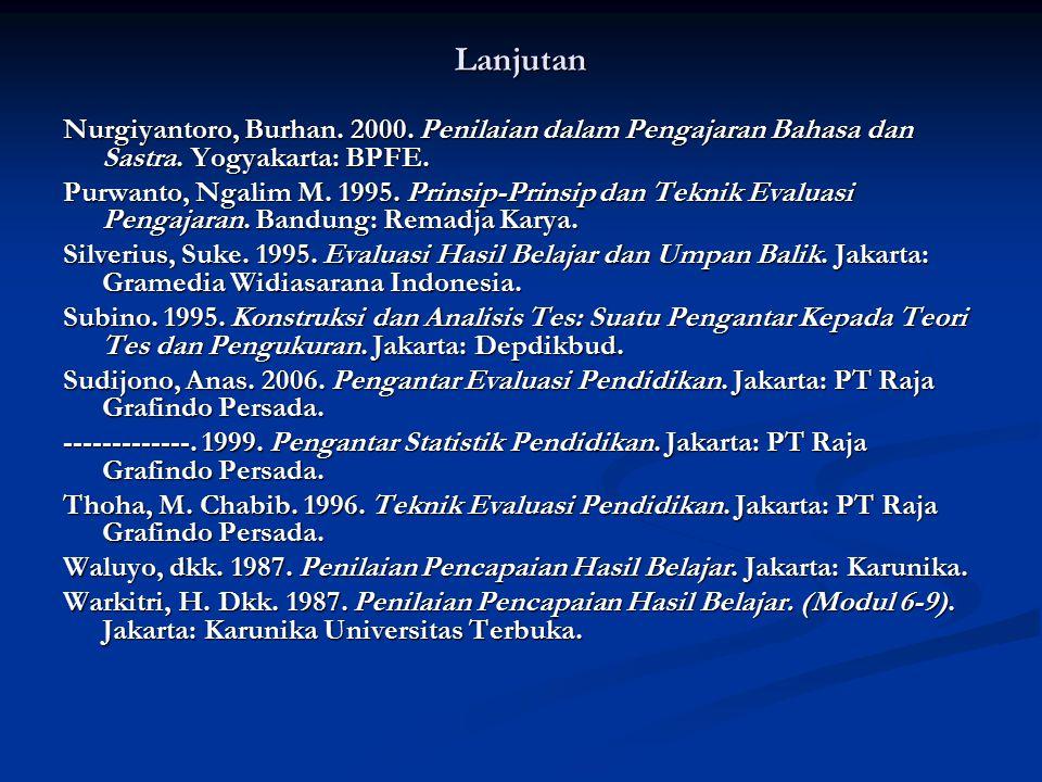 Lanjutan Nurgiyantoro, Burhan. 2000. Penilaian dalam Pengajaran Bahasa dan Sastra. Yogyakarta: BPFE.