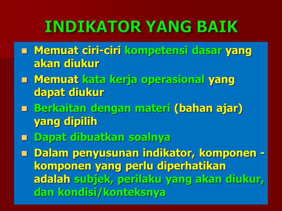 INDIKATOR YANG BAIK Memuat ciri-ciri kompetensi dasar yang akan diukur