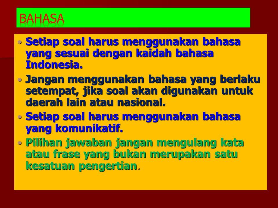 Bahasa Setiap soal harus menggunakan bahasa yang sesuai dengan kaidah bahasa Indonesia.