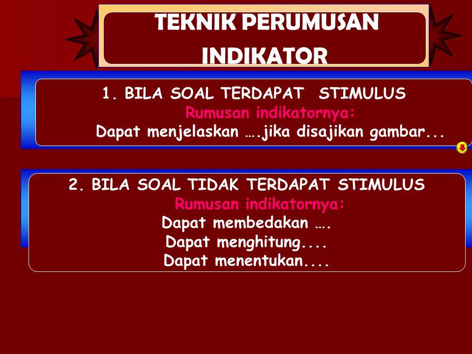 TEKNIK PERUMUSAN INDIKATOR 1. BILA SOAL TERDAPAT STIMULUS