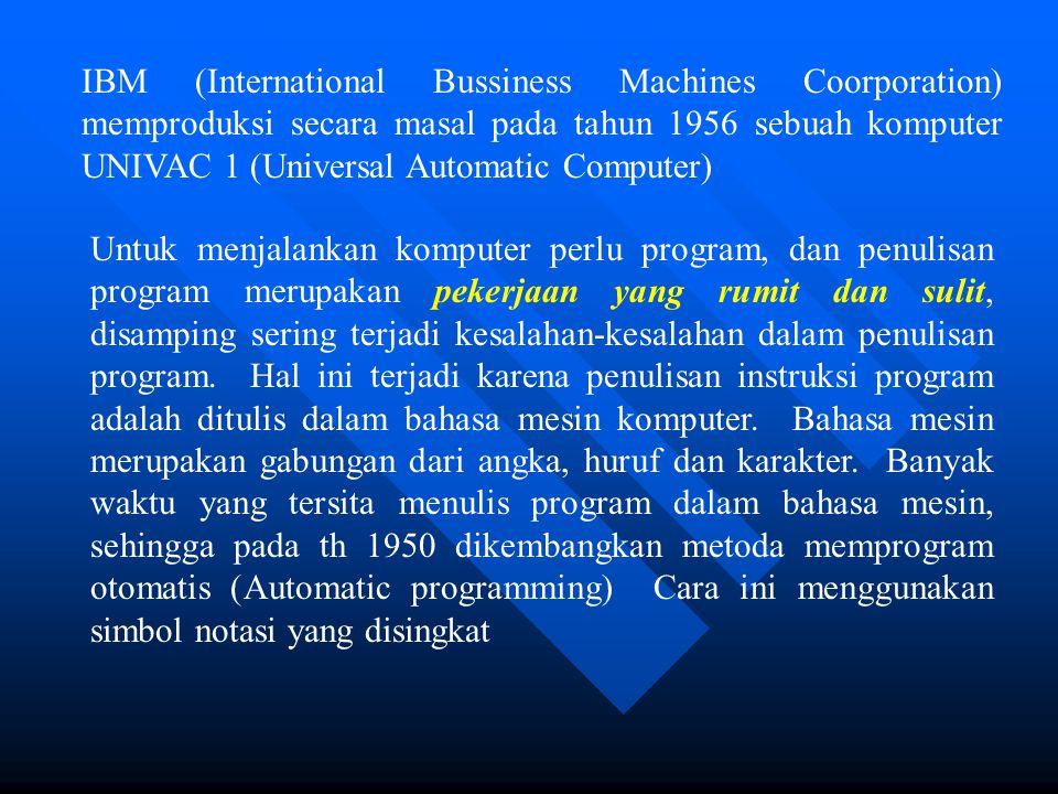 IBM (International Bussiness Machines Coorporation) memproduksi secara masal pada tahun 1956 sebuah komputer UNIVAC 1 (Universal Automatic Computer)
