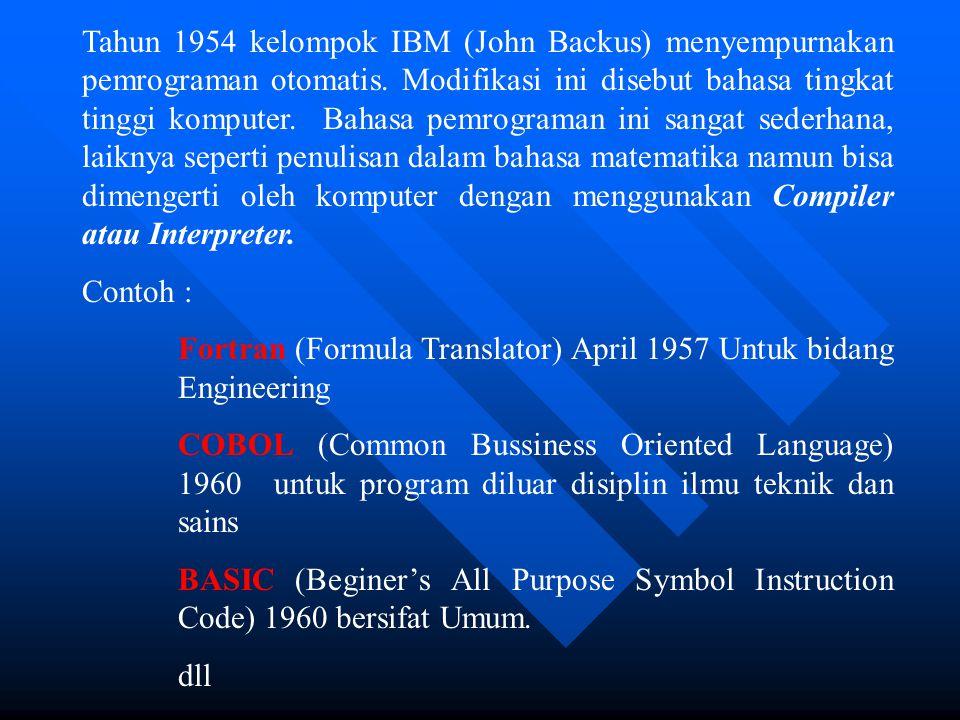 Tahun 1954 kelompok IBM (John Backus) menyempurnakan pemrograman otomatis. Modifikasi ini disebut bahasa tingkat tinggi komputer. Bahasa pemrograman ini sangat sederhana, laiknya seperti penulisan dalam bahasa matematika namun bisa dimengerti oleh komputer dengan menggunakan Compiler atau Interpreter.