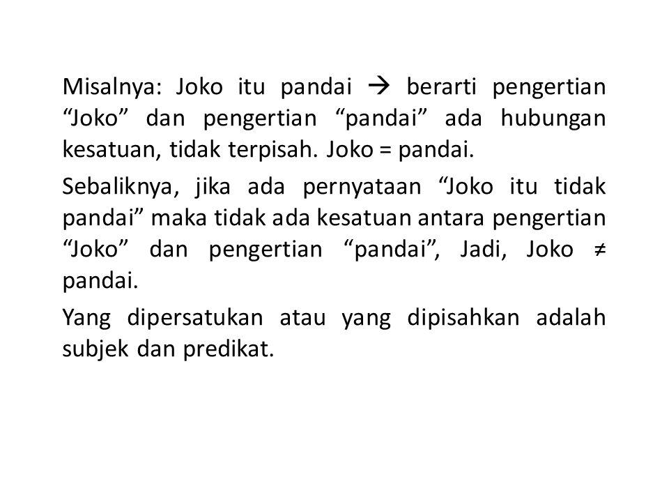 Misalnya: Joko itu pandai  berarti pengertian Joko dan pengertian pandai ada hubungan kesatuan, tidak terpisah. Joko = pandai.