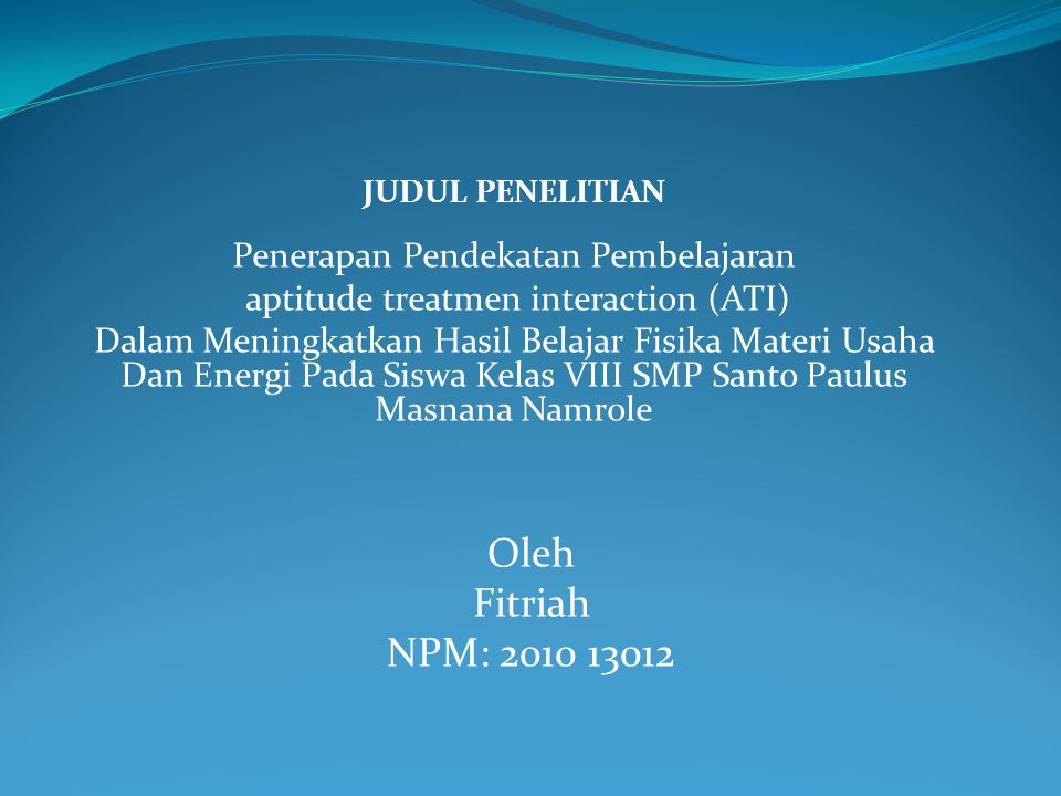 Oleh Fitriah NPM: aptitude treatmen interaction (ATI)