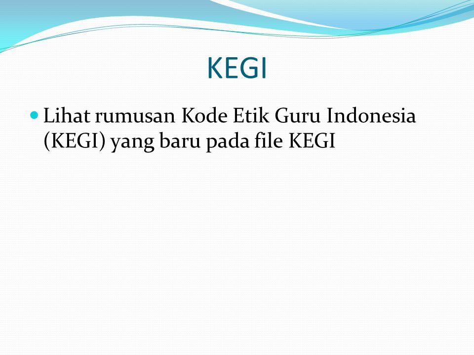 KEGI Lihat rumusan Kode Etik Guru Indonesia (KEGI) yang baru pada file KEGI