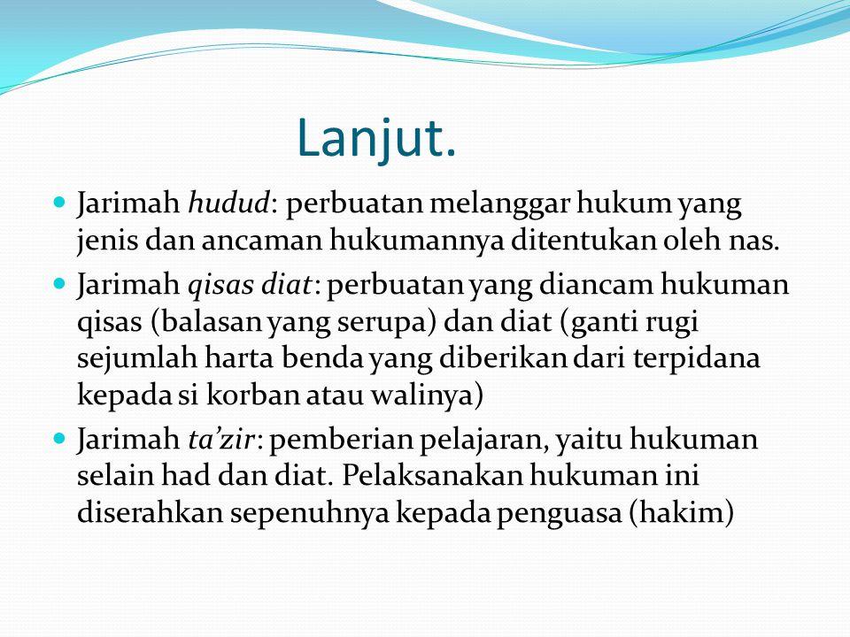 Lanjut. Jarimah hudud: perbuatan melanggar hukum yang jenis dan ancaman hukumannya ditentukan oleh nas.