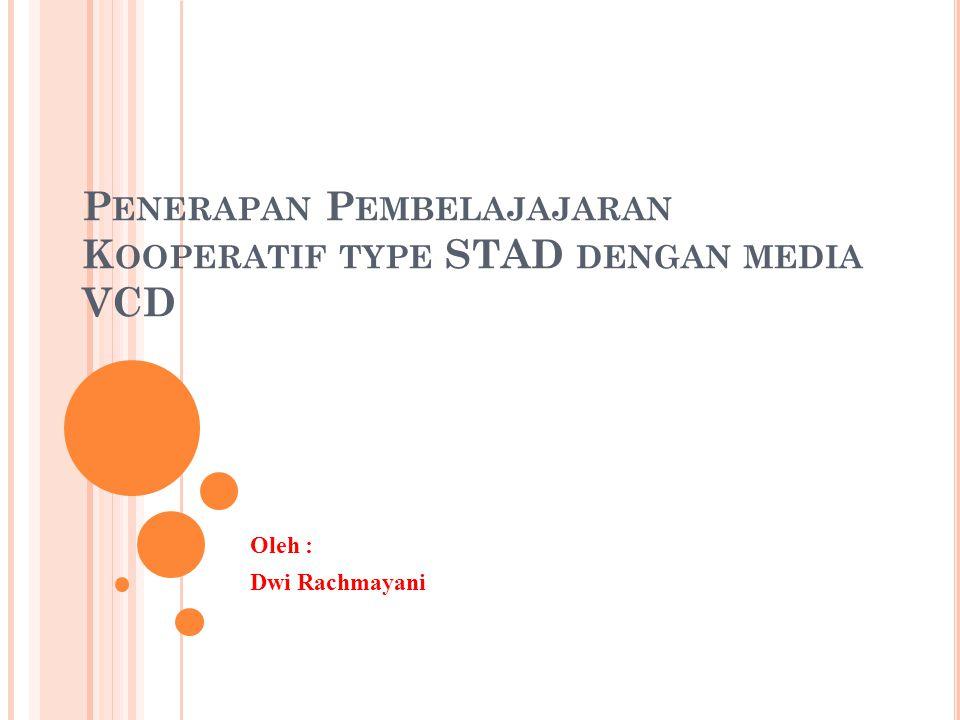 Penerapan Pembelajajaran Kooperatif type STAD dengan media VCD