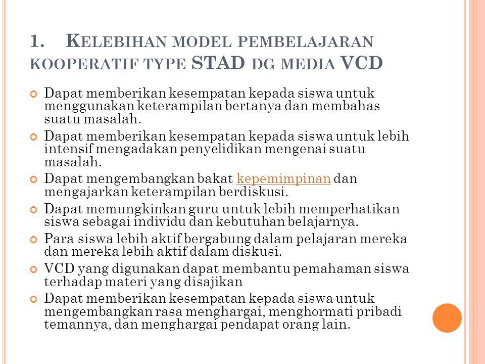 1. Kelebihan model pembelajaran kooperatif type STAD dg media VCD