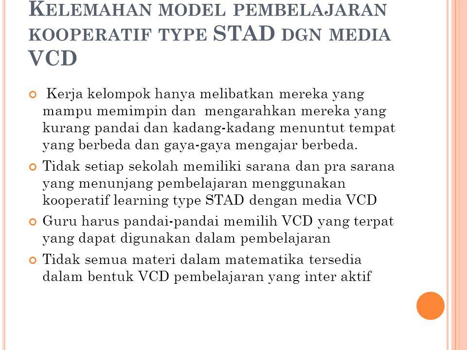 Kelemahan model pembelajaran kooperatif type STAD dgn media VCD