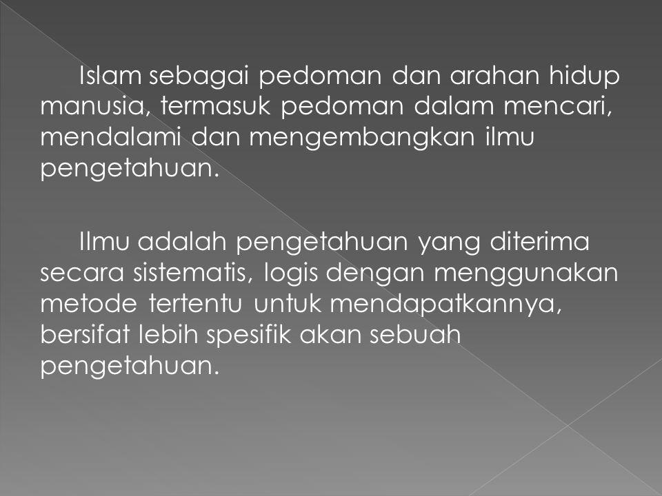 Islam sebagai pedoman dan arahan hidup manusia, termasuk pedoman dalam mencari, mendalami dan mengembangkan ilmu pengetahuan.