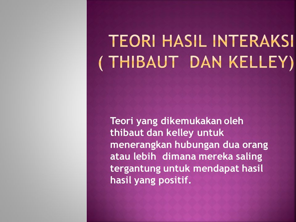 Teori Hasil Interaksi ( thibaut dan kelley)