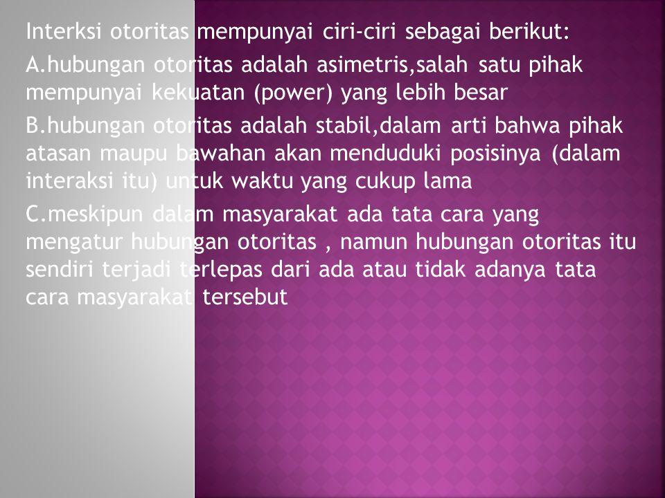 Interksi otoritas mempunyai ciri-ciri sebagai berikut: