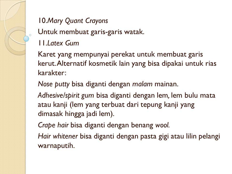 10.Mary Quant Crayons Untuk membuat garis-garis watak. 11.Latex Gum.