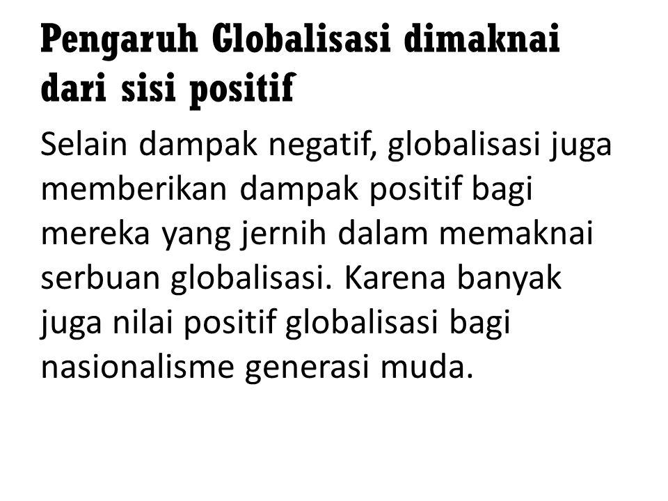 Pengaruh Globalisasi dimaknai dari sisi positif