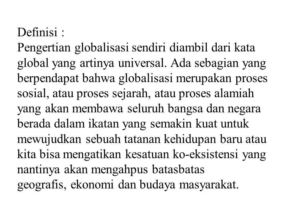 Definisi : Pengertian globalisasi sendiri diambil dari kata global yang artinya universal.