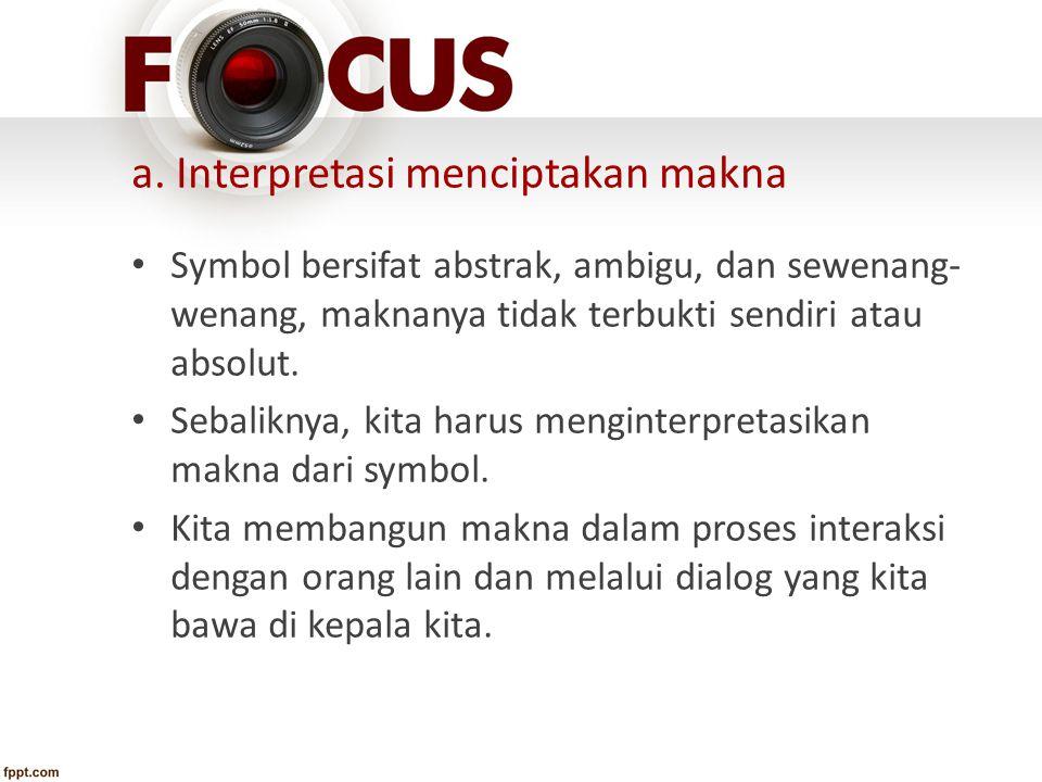 a. Interpretasi menciptakan makna