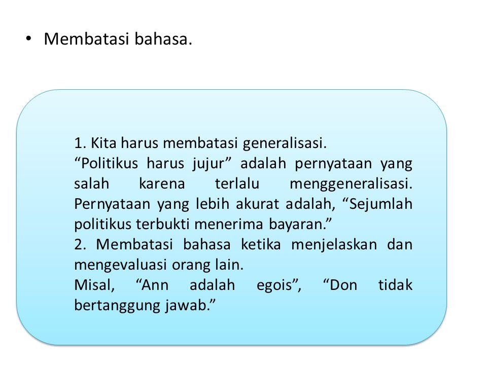 Membatasi bahasa. 1. Kita harus membatasi generalisasi.