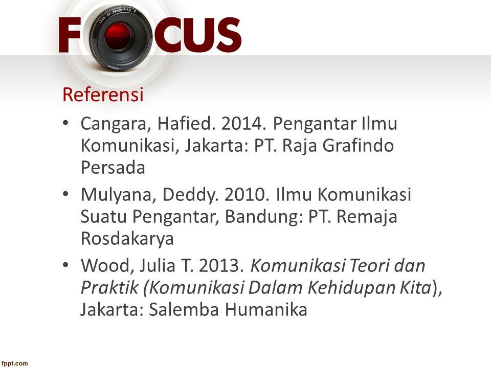 Referensi Cangara, Hafied. 2014. Pengantar Ilmu Komunikasi, Jakarta: PT. Raja Grafindo Persada.