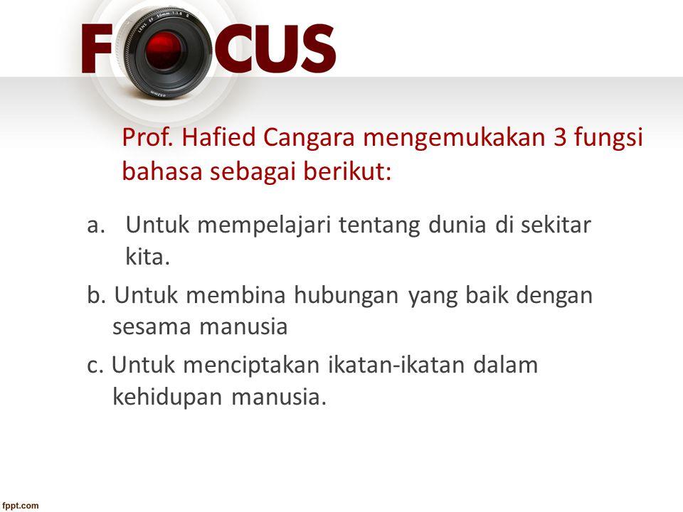 Prof. Hafied Cangara mengemukakan 3 fungsi bahasa sebagai berikut: