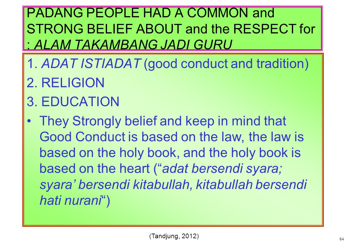 1. ADAT ISTIADAT (good conduct and tradition) 2. RELIGION 3. EDUCATION