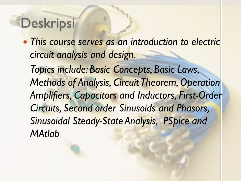 Deskripsi This course serves as an introduction to electric circuit analysis and design.