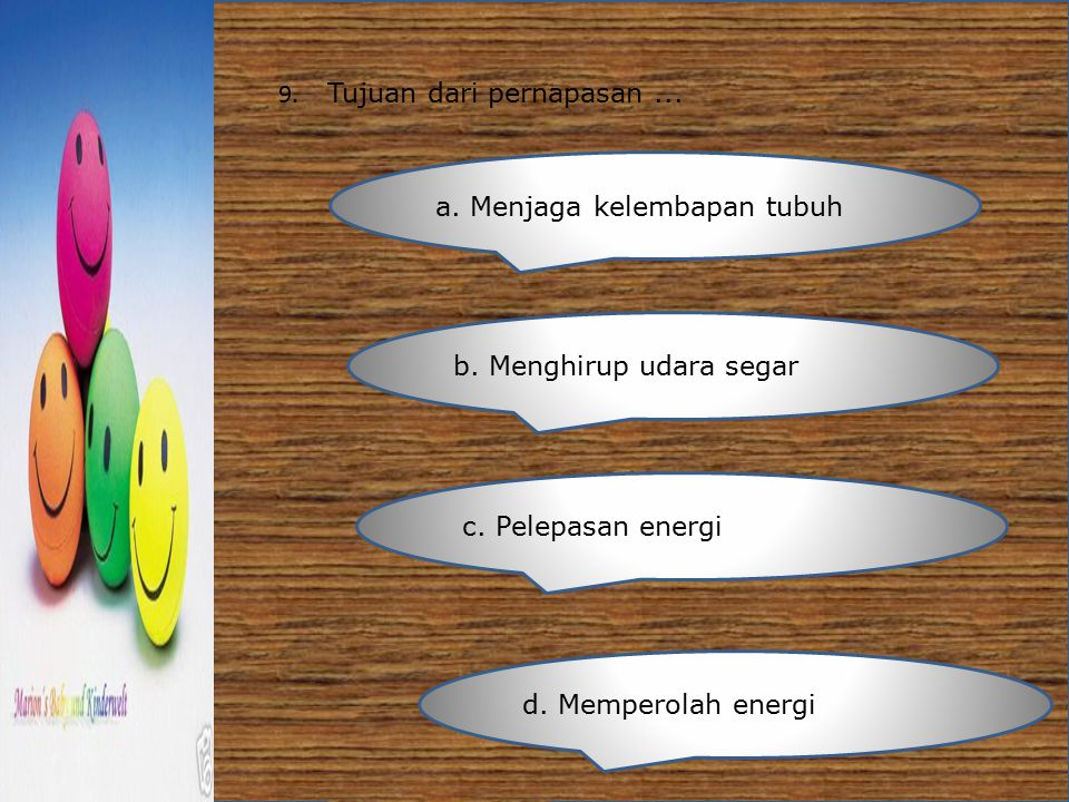 9. Tujuan dari pernapasan ...