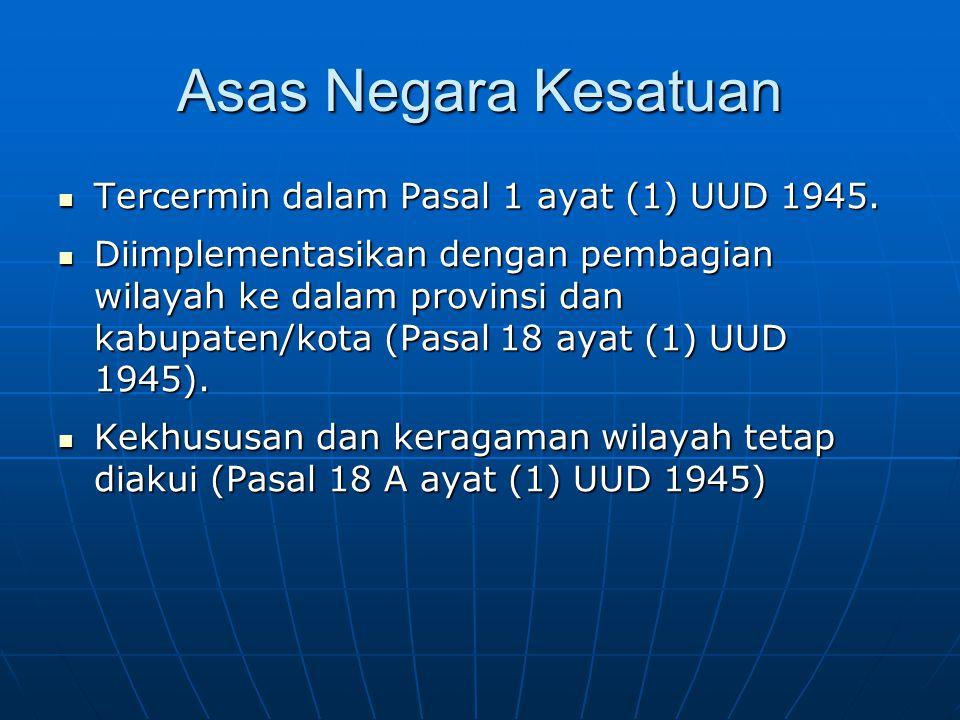 Asas Negara Kesatuan Tercermin dalam Pasal 1 ayat (1) UUD 1945.
