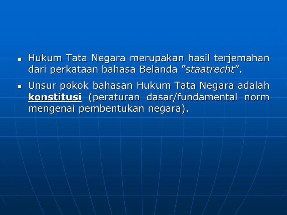 Hukum Tata Negara merupakan hasil terjemahan dari perkataan bahasa Belanda staatrecht .