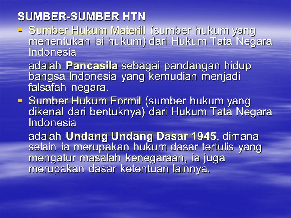 SUMBER-SUMBER HTN Sumber Hukum Materiil (sumber hukum yang menentukan isi hukum) dari Hukum Tata Negara Indonesia.